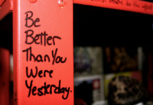 """Be better than you were yesterday"""